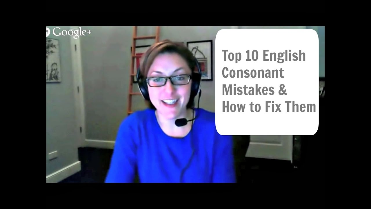 English pronunciation tutorial top 10 consonant mistakes and how to fix them