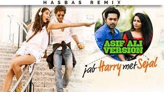 Jab Harry Met Sejal (Asif Ali Version) | HasBasRemix