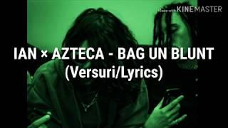 IAN x AZTECA - BAG UN BLUNT (VersuriLyrics)