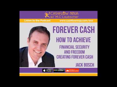 002: Jack Bosch: How to Achieve Financial Freedom Creating Forever Cash