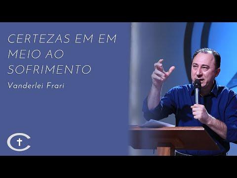 14-07-2019 | Pr  Vanderlei Frari | Certezas em meio ao sofrimento