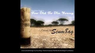 too old to die young (brother dege) cover by scum8ag