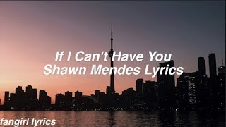 If I Can't Have You || Shawn Mendes Lyrics