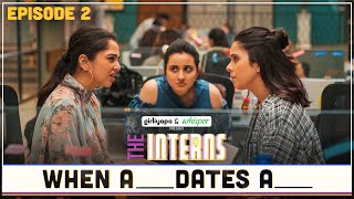 The Interns | Episode 2 - When A ____ Dates A ___ | Girliyapa Originals