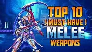 [WARFRAME] TOP 10 Must Have MELEE WEAPONS!