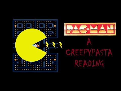 Pac-Man - A Creepypasta Reading