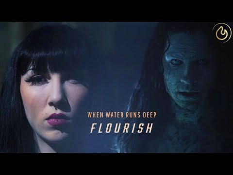 when-water-runs-deep---flourish-(official-video)