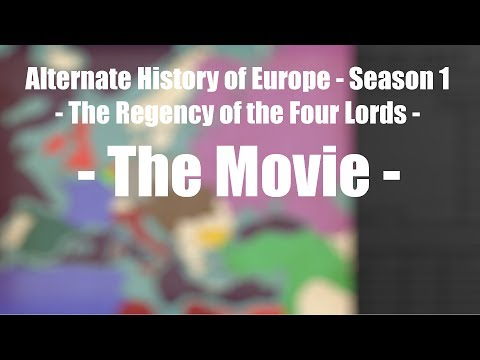 Alternate History of Europe (Season 1) - The Movie - Regency of the Four Lords