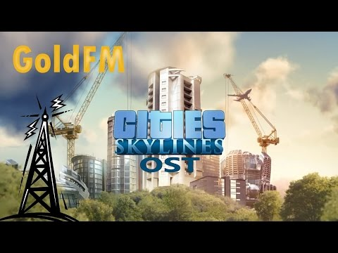 Cities: Skylines OST - GoldFM Radio (without talk or commercials)
