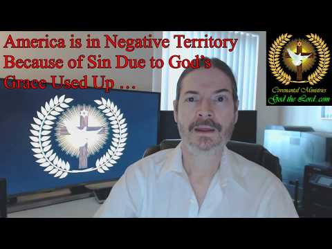 America is in Negative Territory Because of Sin Due to God's Grace Used Up …