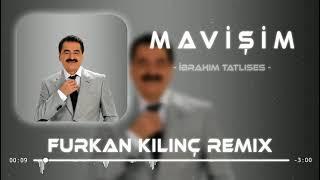 İbrahim Tatlıses - Mavişim ( Furkan Kılınç Remix )
