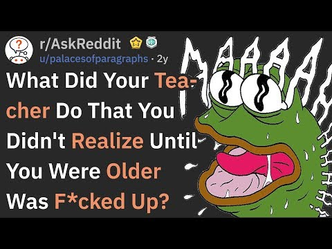 What Did Your Teacher Do Only To Realize Later It Was Messed Up? (AskReddit)