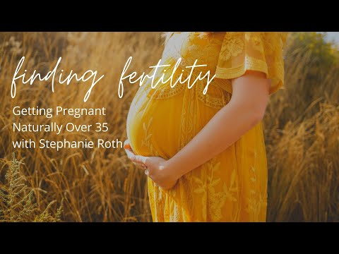 Getting Pregnant Naturally Over 35 with Stephanie Roth