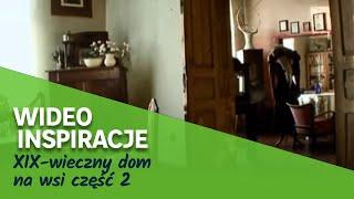 XIX-wieczny dom na wsi cz2. Wideo Inspiracje Leroy Merlin