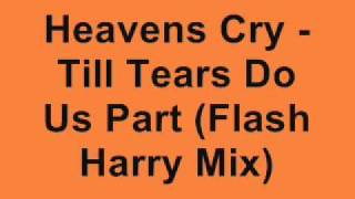 Heavens Cry - Till Tears Do Us Part (Flash Harry Remix)