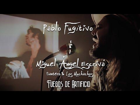 Pablo Fugitivo y Miguel Ángel Escrivá (Santero & Los Muchachos) - Fuegos de Artificio