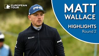 Matt Wallace Highlights   Round 2   2019 Betfred British Masters