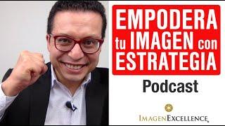 (Podcast) EMPODERA tu Imagen con Estrategia