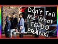 Don't Tell Me What To Do Prank !