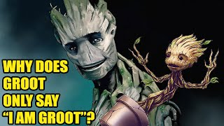 Why Does Groot Only Say
