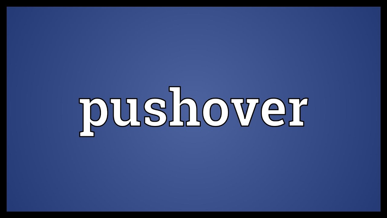 what does pushover mean