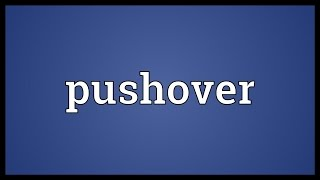 Pushover Meaning