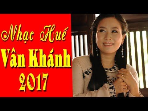 Tình Huế - Vân Khánh | Nhạc Huế Vân Khánh Hay Nhất 2017