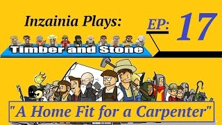 Inzainia Plays: Timber And Stone Alpha 1.6+ Ep 17 (a Home Fit For A Carpenter)