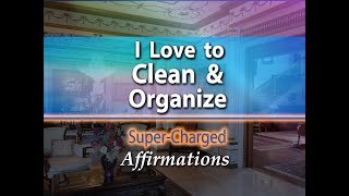 I Love to Clean & Organize - Super-Charged Affirmations