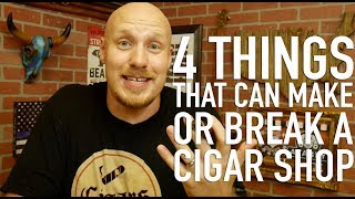 4 Things That Can MAKE OR BREAK a Cigar Shop