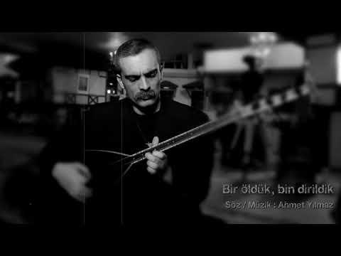 AHMET YILMAZ / BİR ÖLDÜK BİN DİRİLDİK