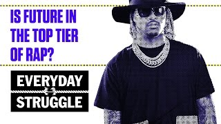 Is Future in the Top Tier of Rap? | Everyday Struggle