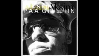 Aksim - PÄÄ GRILLIIN hottt !!! remix