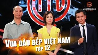 MasterChef Vietnam - Vua Đầu Bếp 2015 - TẬP 12 - FULL HD - 21/11/2015
