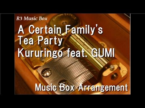 A Certain Family's Tea Party/Kururingo feat. GUMI [Music Box]