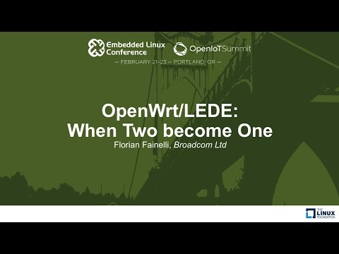 OpenWrt/LEDE: When Two become One - Florian Fainelli, Broadcom Ltd