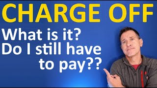 What does Charge Off mean on my Credit Report? Does Charged Off mean I don't have to pay?