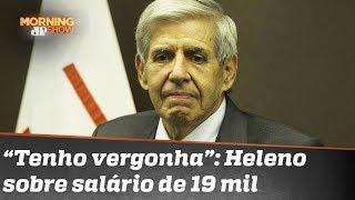 General Augusto Heleno diz ter vergonha de ganhar (só) 19 mil. O que a bancada acha?