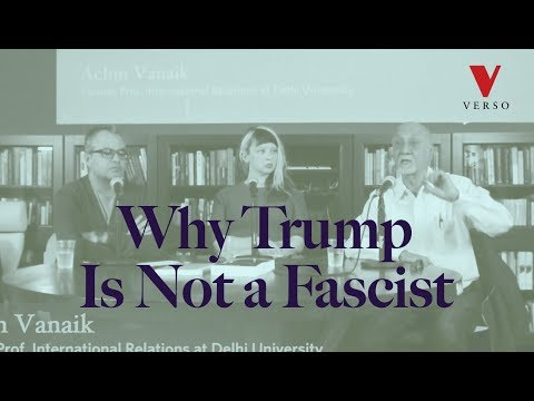 Why Trump Is Not a Fascist: A Conversation with Vivek Chibber and Achin Vanaik