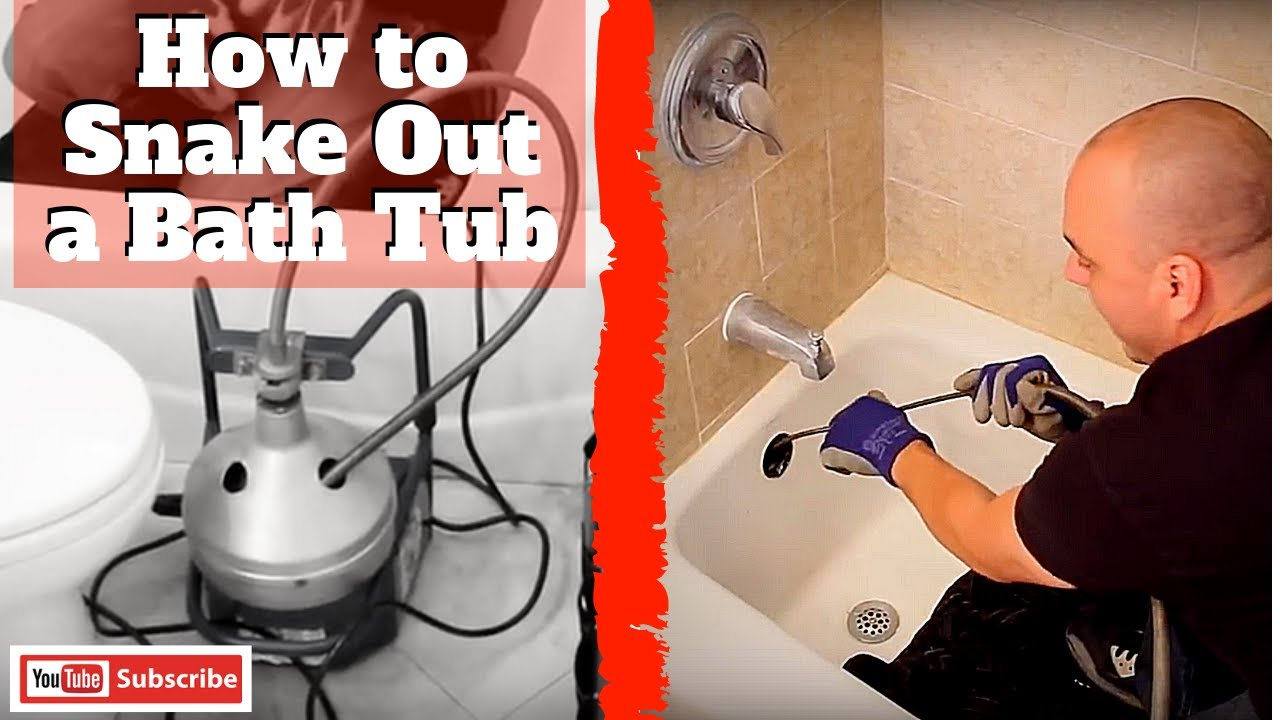How To Snake Out A Bath Tub You