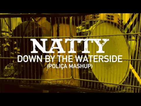 Natty - Down By The Waterside (Polica Mashup) (Out Of Fire: The Mixtape)