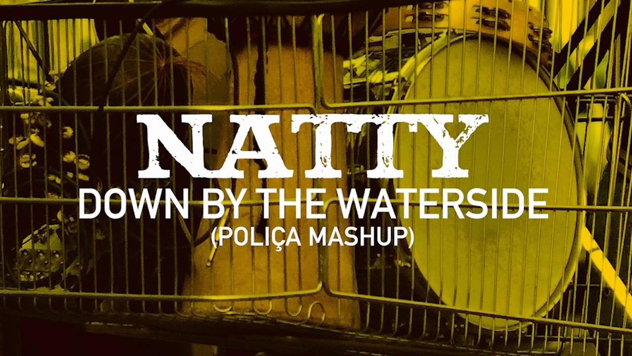 natty - downthe waterside (polica mashup) (out of fire: the