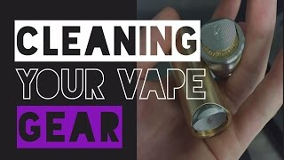 Tips on Cleaning Your Vape Gear