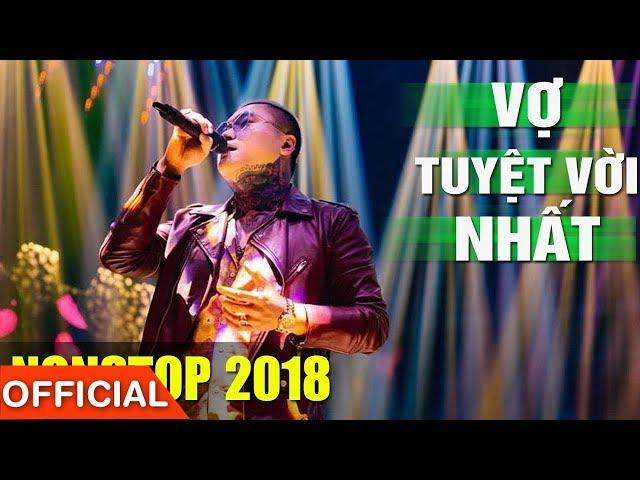 VU DUY KHANH IN PHAN THIET | Nonstop Vợ Tuyệt Vời Nhất - DJ Natale 2018 - Nhạc Trẻ - Nhạc Remix 2018