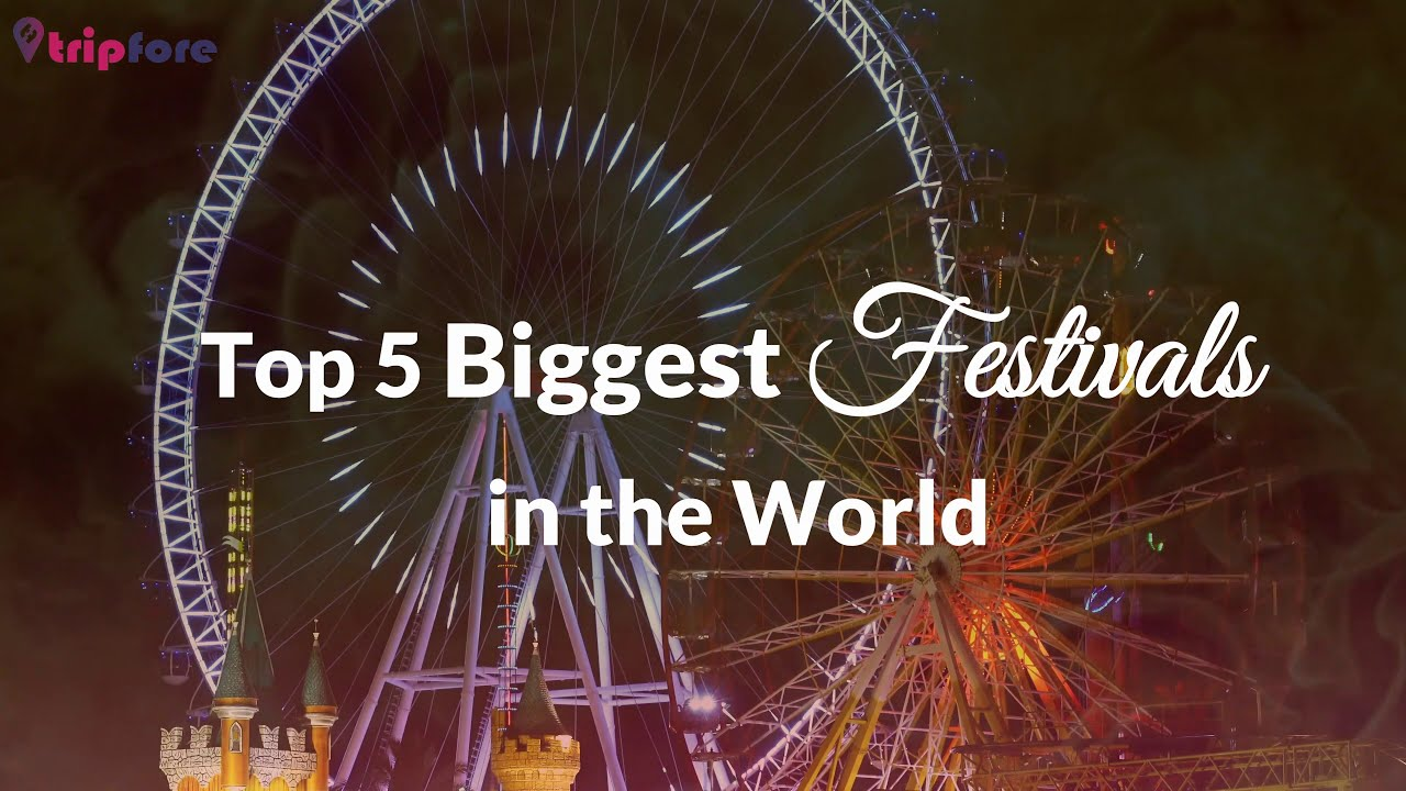 Top 5 Biggest Festivals in the World | 4K