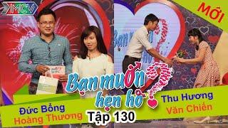 BẠN MUỐN HẸN HÒ - Tập 130 | Đức Bổng - Hoàng Thương | Thu Hương - Văn Chiến | 04/01/2016