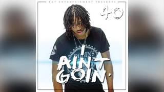 40-ekt-i-aint-goin39-new-single