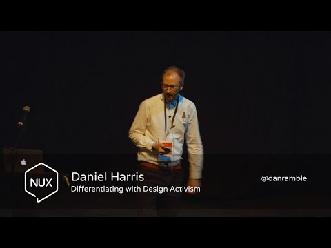 Daniel Harris - Differentiating with Design Activism - #NUX6 - @danramble