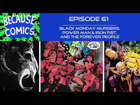 Because Comics Ep. 61 - Black Monday Murders, Power Man & Iron Fist, and the Forever People
