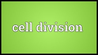 Cell division Meaning